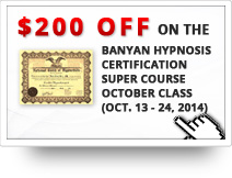 $200 OFF on the Banyan Hypnosis Certification Super Course